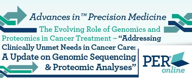 Advances in™ Precision Medicine: The Evolving Role of Genomics and Proteomics in Cancer Treatment