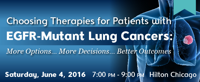Choosing Therapies for Patients with EGFR-Mutant Lung Cancers: More Options... More Decisions... Better Outcomes