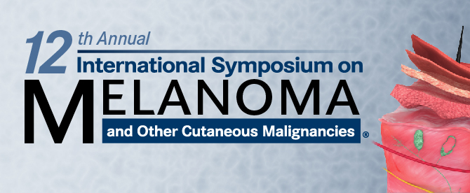 12th Annual International Symposium on Melanoma and Other Cutaneous Malignancies®