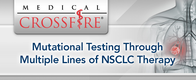 Medical Crossfire®: Mutational Testing Through Multiple Lines of NSCLC Therapy