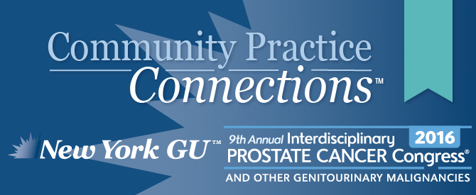 Community Practice Connections™: New York GU™: 9th Annual Interdisciplinary Prostate Cancer Congress® and Other Genitourinary Malignancies