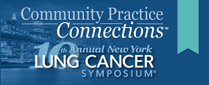Community Practice Connections™: 10th Annual New York Lung Cancer Symposium®