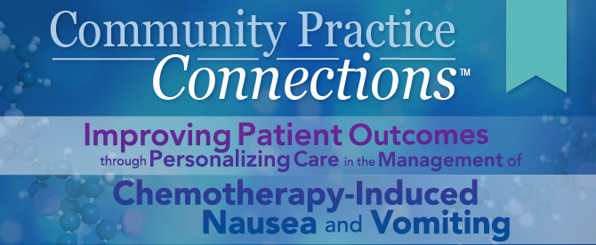 Community Practice Connections™: Improving Patient Outcomes through Personalizing Care in the Management of Chemotherapy-Induced Nausea and Vomiting